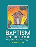 img - for Baptism on the Bayou: Story of Bo Bob and Skipper book / textbook / text book