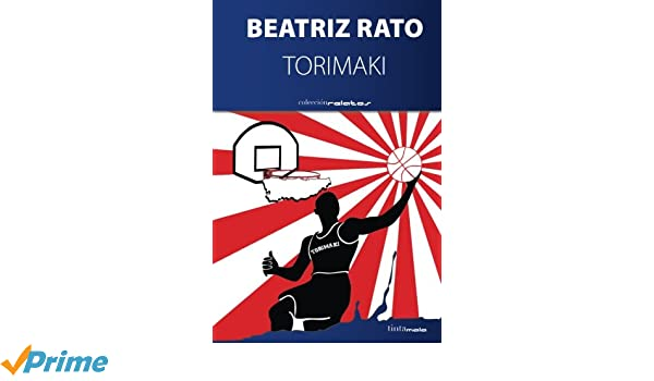 Torimaki (Spanish Edition): Beatriz Rato Rionda: 9788416030019: Amazon.com: Books