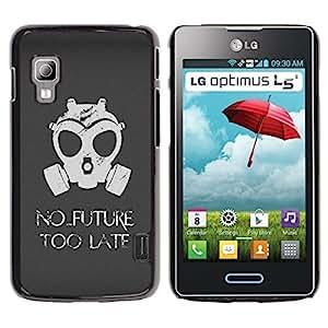 Be Good Phone Accessory // Dura Cáscara cubierta Protectora Caso Carcasa Funda de Protección para LG Optimus L5 II Dual E455 E460 // No Future Too Late Gasmask