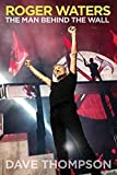 Roger Waters: The Man Behind The Wall