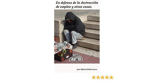 En defensa de la destrucción de empleo y otras cosas eBook ...
