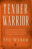Tender Warrior: Every Man's Purpose, Every Woman's Dream, Every Child's Hope