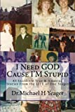I Need GOD Cause I'm Stupid, Michael Yeager, 1493636561