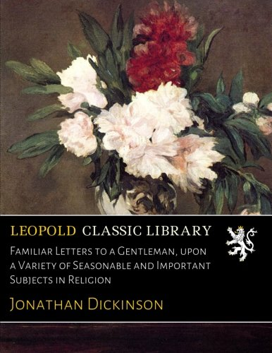 Read Online Familiar Letters to a Gentleman, upon a Variety of Seasonable and Important Subjects in Religion pdf
