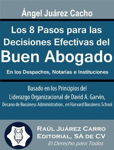 Descargar Libro Los 8 Pasos Para Las Decisiones Efectivas Del Buen Abogado: En Los Despachos, Notarías E Instituciones. Ángel Juárez Cacho