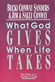 What God Gives When Life Takes, Becki Conway Sanders and Jim Conway, 083081714X