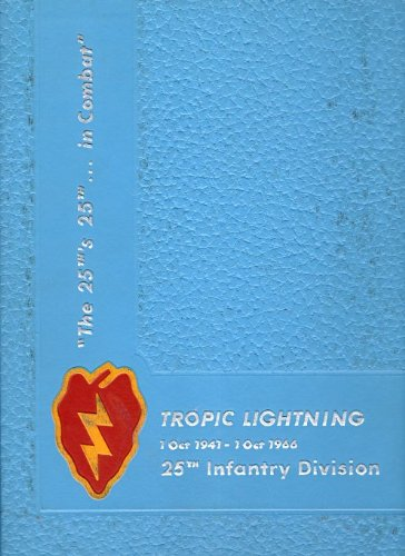 Tropic Lightning 25th Infantry Division, 1 Oct. 1941-1 October 1966 (The 25th's 25th in Combat)