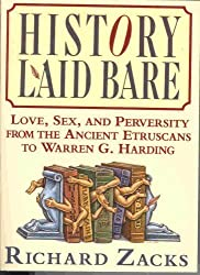 History Laid Bare: Love, Sex, and Perversity from the Ancient Etruscans to Warren G. Harding