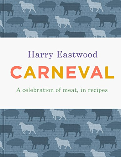 Carneval: A Celebration of Meat, in Recipes by Harry Eastwood