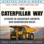 The Caterpillar Way: Lessons in Leadership, Growth, and Shareholder Value | James V. Koch,Craig T. Bouchard