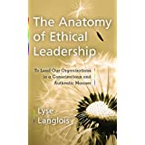 The Anatomy of Ethical Leadership: To Lead Our Organizations in a Conscientious and Authentic Manner (Labour Across Borders)