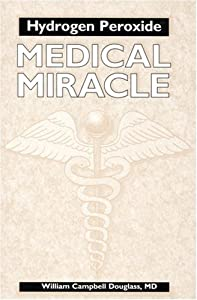 Hydrogen Peroxide: Medical Miracle book by William Campbell