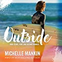 Outside: Rock Stars, Surf and Second Chances #1 Audiobook by Michelle Mankin Narrated by Kai Kennicott, Wen Ross