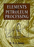 Elements of Petroleum Processing, Jones, D. S., 0471952540