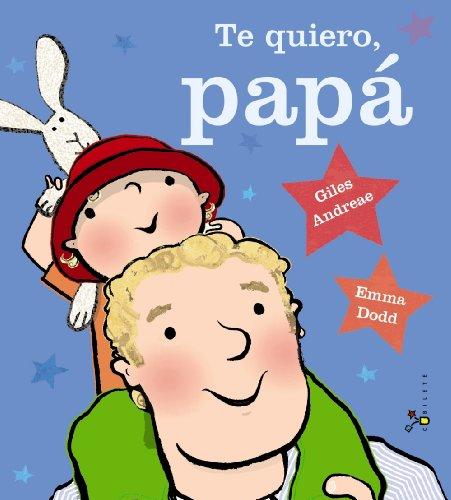 Te quiero, papa (Castellano - A PARTIR DE 3 AÑOS - ALBUMES - Cubilete)