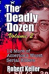 The Deadly Dozen Volume 2: Twelve More of America's Worst Serial Killers (American Serial Killers)