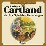 Falsches Spiel der Liebe wegen (Die zeitlose Romansammlung von Barbara Cartland 15) | Barbara Cartland