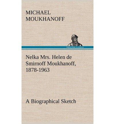 Download Nelka Mrs. Helen de Smirnoff Moukhanoff, 1878-1963, a Biographical Sketch(Hardback) - 2012 Edition pdf epub
