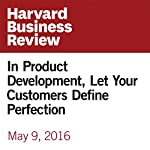In Product Development, Let Your Customers Define Perfection | Madhavan Ramanujam,Georg Tacke