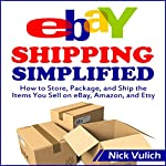 eBay Shipping Simplified: How to Store, Package, and Ship the Items You Sell on eBay, Amazon, and Etsy | Nick Vulich