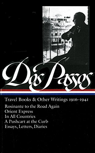 John Dos Passos: Travel Books & Other Writings 1916-1941 (LOA #143): Rosinante to the Road Again / Orient Express /