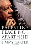Palestine Peace Not Apartheid, Jimmy Carter, 0743285026