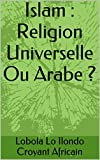 islam religion universelle ou arabe ? french edition