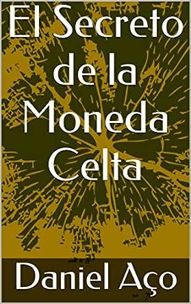 El Secreto de la Moneda Celta eBook: Aço, Daniel, Russo, Martín: Amazon.es: Tienda Kindle