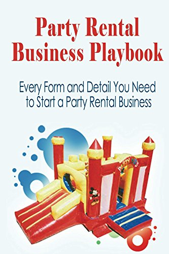 Bounce Party Rentals - Party Rental Business Playbook (Home Business Playbooks 1)