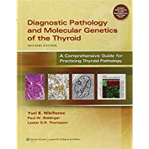 Diagnostic Pathology and Molecular Genetics of the Thyroid: A Comprehensive Guide for Practicing Thyroid Pathology