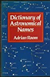Dictionary of Astronomical Names, Adrian Room, 0415012988