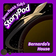 Bernardo's House Audiobook by James Patrick Kelly Narrated by James Patrick Kelly