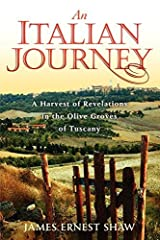 By James Ernest Shaw - An Italian Journey ~ A Harvest of Revelations in the Olive Groves (2nd Edition) (1905-07-19) [Paperback] Paperback