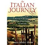 By James Ernest Shaw - An Italian Journey ~ A Harvest of Revelations in the Olive Groves (2nd Edition) (1905-07-19) [Paperbac