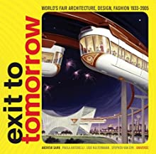 Exit to Tomorrow: History of the Future, World's Fair Architecture, Design, Fashion 1933-2005