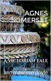 Agnes Somerset: A Victorian Tale by [Doyle, Ann Maureen]