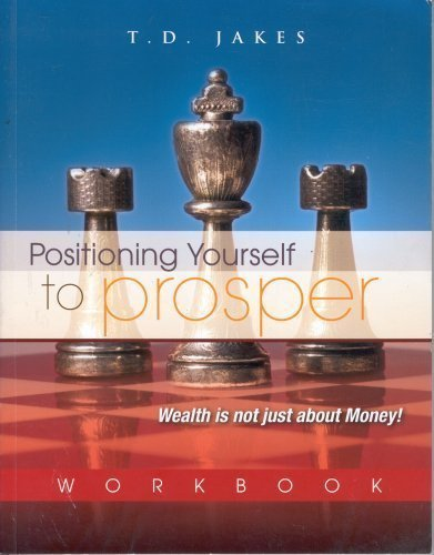 Download Positioning Yourself To Prosper: Wealth Is Not Just About Money! (workbook) PDF
