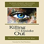 Killing from the Inside Out: Moral Injury and Just War | Robert Emmet Meagher