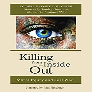 Killing from the Inside Out: Moral Injury and Just War Audiobook