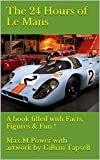 The 24 Hours of Le Mans: A book filled with Facts, Figures & Fun ! (Le Mans Puzzle Books 3)