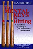 The Mental Keys to Hitting: A Handbook of Strategies for Performance Enhancement by H. A. Dorfman (1-Apr-2001) Paperback