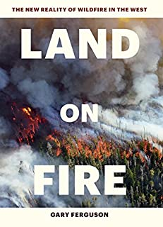 Book Cover: Land on Fire: The New Reality of Wildfire in the West
