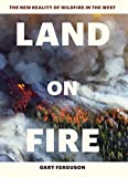 img - for Land on Fire: The New Reality of Wildfire in the West book / textbook / text book