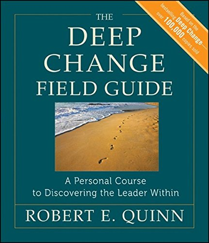 The Deep Change Field Guide  A Personal Course To Discovering The Leader Within