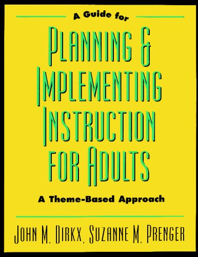 A Guide to Planning & Implementing Instruction for Adults: A Theme-Based Approach
