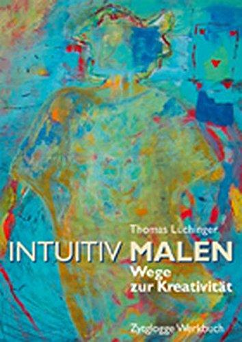 Intuitiv Malen: Wege zur Kreativität