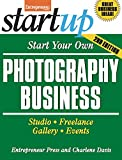 Start Your Own Photography Business: Studio, Freelance, Gallery, Events (StartUp Series)