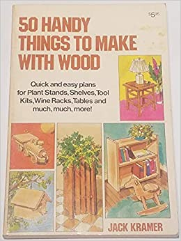 50 Handy Things To Make With Wood Jack Kramer Tom Adams Matthew