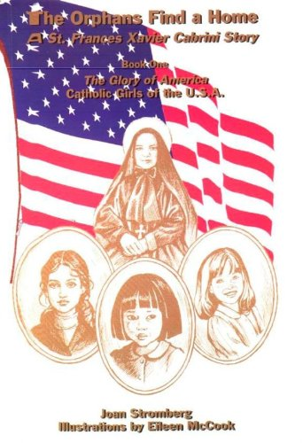 The orphans find a home: A St. Frances Xavier Cabrini story (The glory of America, Catholic girls of the U.S.A)