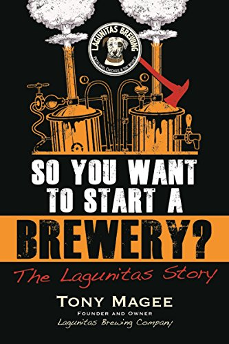 - So You Want to Start a Brewery?: The Lagunitas Story